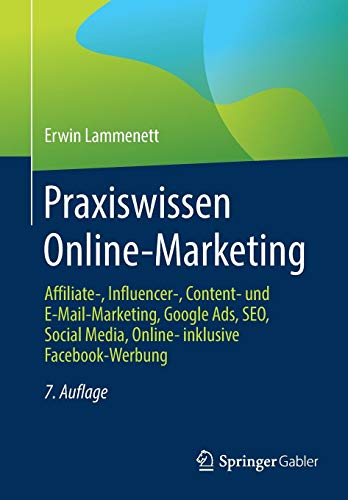 Praxiswissen Online-Marketing: Affiliate-, Influencer-, Content- und E-Mail-Marketing, Google Ads, SEO, Social Media, Online- inklusive Facebook-Werbung - Google Buecher