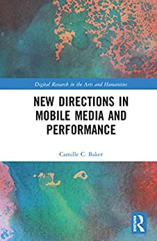 New Directions in Mobile Media and Performance (Digital Research in the Arts and Humanities) Epub Descargar Gratis