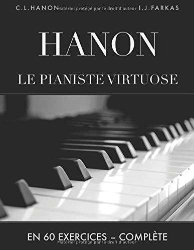 Hanon: Le pianiste virtuose en 60 exercices: Complète par Charles-Louis Hanon
