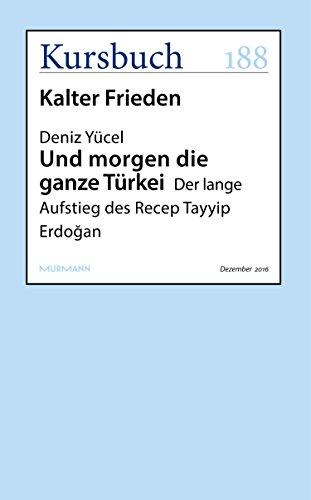 Und morgen die ganze Türkei: Der lange Aufstieg des Recep Tayyip Erdogan (Kursbuch) (Aufstieg Langen)