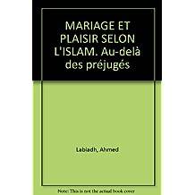 MARIAGE ET PLAISIR SELON L'ISLAM. Au-delà des préjugés