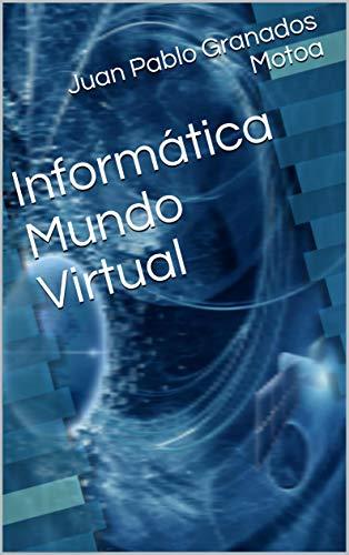 Informática Mundo Virtual eBook: Juan Pablo Granados Motoa: Amazon ...