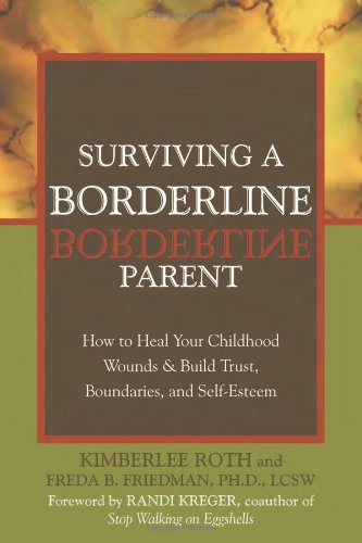 Surviving a Borderline Parent: How to Heal Your Childhood Wounds and Build Trust, Boundaries, and Self-Esteem: How to Heal Your Childhood Wounds and Build ... Boundaries and Self-esteem (English Edition)