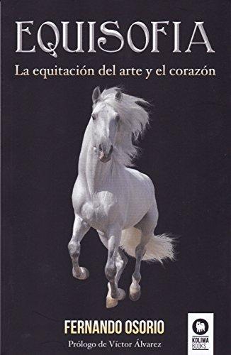 Equisofía: La equitación del arte y el corazón (Lo que podemos aprender de animales) por Fernando Menéndez Osorio