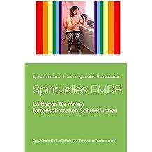 Spirituelles EMDR: Leitfaden für meine fortgeschrittenen Schüler/-innen (Transzendentes Bewusstsein von Spirituelle Meisterin Ayleen)