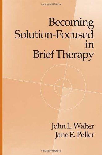 Becoming Solution-Focused In Brief Therapy 1st (first) Edition by Walter, John L., Peller, Jane E. published by Brunner/Mazel Inc. (1992)