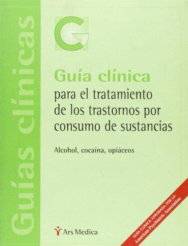 Guía clínica para el tratamiento de los trastornos por consumo de sustancias por American Psychiatric Association