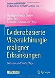 Evidenzbasierte Viszeralchirurgie maligner Erkrankungen: Leitlinien und Studienlage (Evidenzbasierte Chirurgie) -