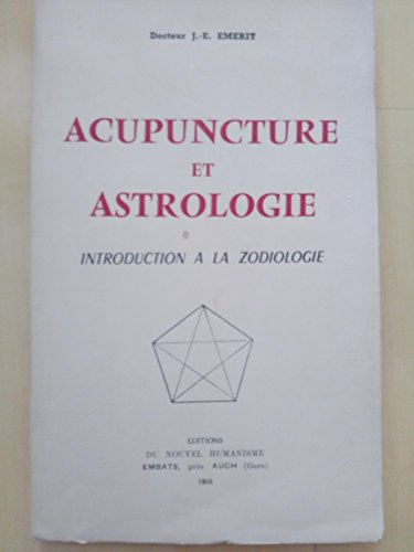 Dr J.-E. Emerit. Acupuncture et astrologie : Introduction à la zodiologie