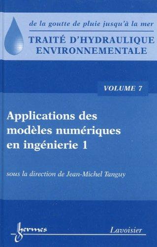 Traité d'hydraulique environnementale : Volume 7, Applications des modèles numériques en ingénierie par Jean-Michel Tanguy