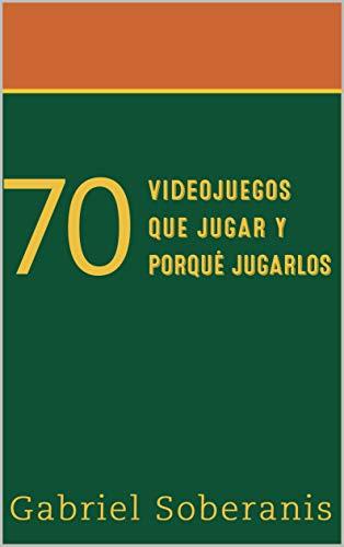 70 Videojuegos que Jugar y Porque Jugarlos (Spanish Edition) - De Mario Juegos Bros