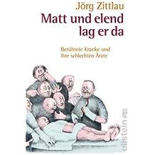 Matt und elend lag er da: Berühmte Kranke und ihre schlechten Ärzte