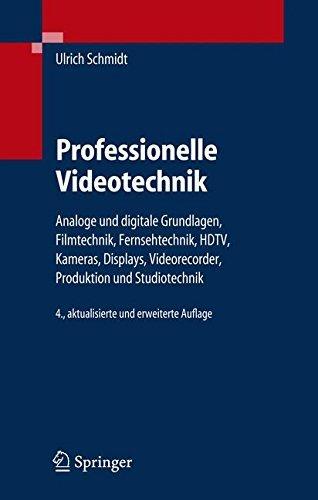Professionelle Videotechnik: Analoge und digitale Grundlagen, Filmtechnik, Fernsehtechnik, HDTV, Kameras, Displays, Videorecorder, Produktion und Studiotechnik -