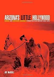 Arizona's Little Hollywood: Sedona and Northern Arizona's Forgotten Film History 1923-1973 (Sedona Monthly Books)
