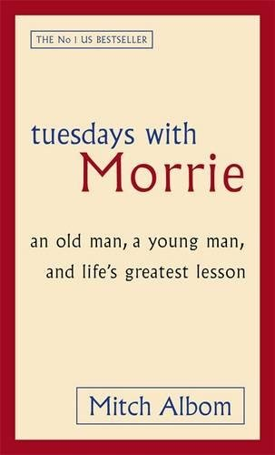 Tuesdays With Morrie: An old man, a young man, and life\'s greatest lesson