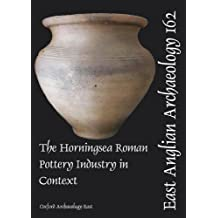 EAA 162 The Horningsea Roman Pottery Industry in Context (East Anglian Archaeology Monograph)