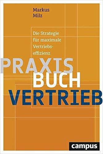Praxisbuch Vertrieb: Die Strategie für maximale Vertriebseffizienz