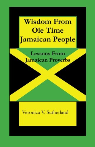 Wisdom From Ole Time Jamaican People Lessons From Jamaican Proverbs