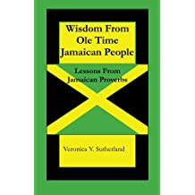 Wisdom From Ole Time Jamaican People: Lessons From Jamaican Proverbs (Studies in Macroeconomic History)