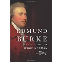 Edmund Burke: The First Conservative by Jesse Norman (2013-05-21)
