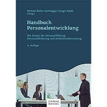 Handbuch Personalentwicklung: Die Praxis der Personalbildung, Personalförderung und Arbeitsstrukturierung