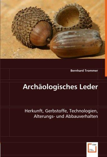 Archäologisches Leder: Herkunft, Gerbstoffe, Technologien, Alterungs- und Abbauverhalten