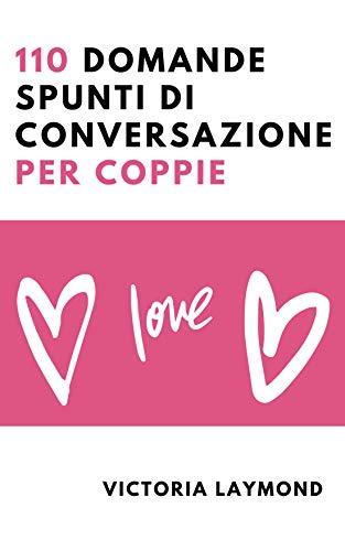110 Domande Spunti di Conversazione per Coppie