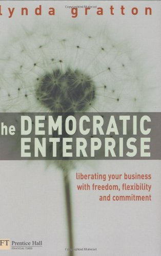 The Democratic Enterprise: Liberating Your Business with Individual Freedom and Shared Purpose (Financial Times Series)