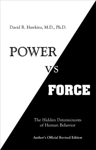 Power Vs Force: The Hidden Determinants of Human Behavior