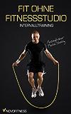 Fit ohne Fitnessstudio - Maximale Fettverbrennung mit Intervalltraining