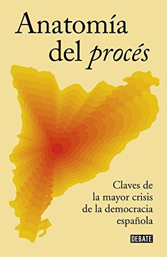 Anatomía del procés: Claves de la mayor crisis de la democracia española (Política) por Varios autores