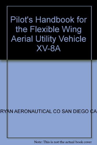 Pilot's Handbook for the Flexible Wing Aerial Utility Vehicle XV-8A
