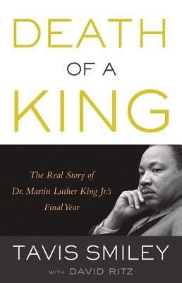 [(Death of a King: The Real Story of Dr. Martin Luther King Jr.'s Final Year)] [Author: Tavis Smiley] published on (September, 2014)