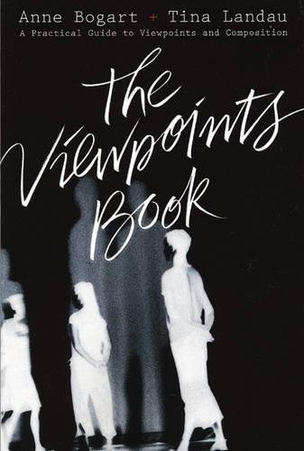 The Viewpoints Book: A Practical Guide to Viewpoints and Composition por Anne Bogart