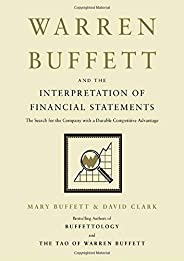 Warren Buffett and the Interpretation of Financial Statements: The Search for the Company with a Durable Compe