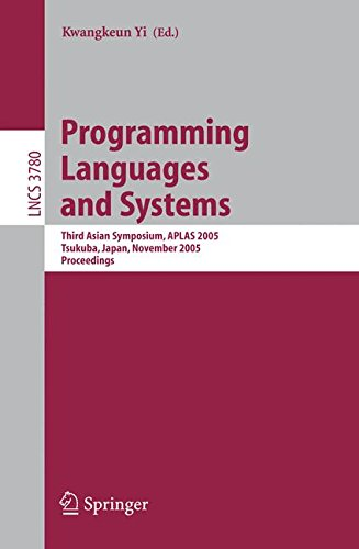 Programming Languages and Systems: Third Asian Symposium, APLAS 2005, Tsukuba, Japan, November 2-5, 2005, Proceedings (Lecture Notes in Computer Science)