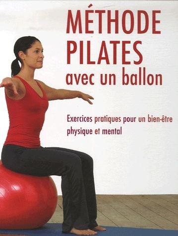 Méthode Pilates avec un ballon : Exercices pratiques pour un bien-être physique et mental