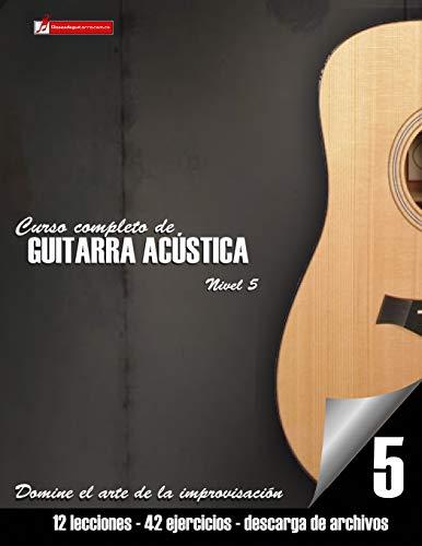 Curso completo de guitarra acústica nivel 5: Domine el arte de la improvisación (Curso De Guitarra)