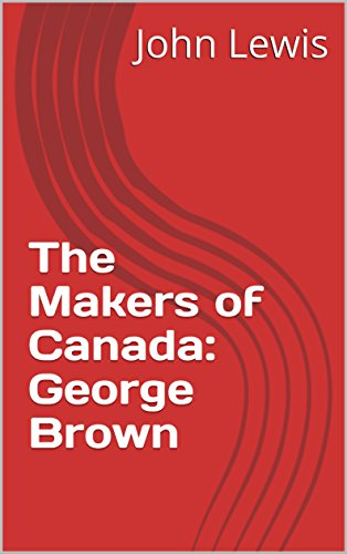 the-makers-of-canada-george-brown-annotate-english-edition
