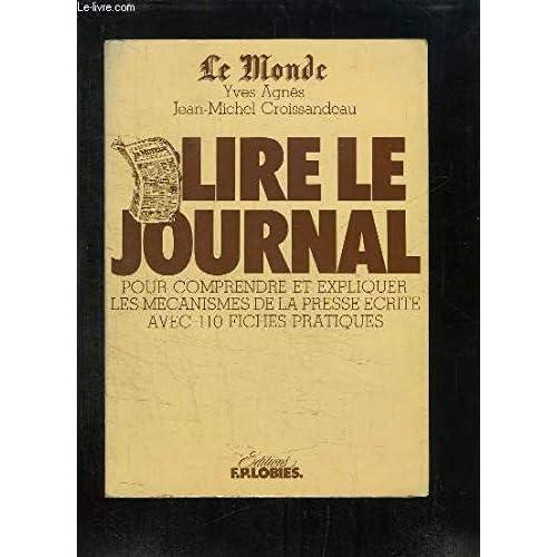 LE MONDE - LIRE LE JOURNAL - POUR COMPRENDRE ET EXPLIQUER LES MECANISMES DE LA PRESSE AVEC 110 FICHES PRATIQUES