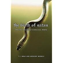 The Birth of Satan: Tracing the Devil's Biblical Roots: Turning the Devil's Biblical Roots