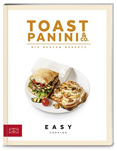 Preisvergleich Produktbild Toast, Panini & Co.: Die besten Rezepte (Easy Cooking Kochbücher)
