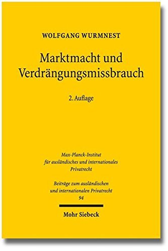 Marktmacht und Verdrängungsmissbrauch: Eine rechtsvergleichende Neubestimmung des Verhältnisses von Recht und Ökonomik in der Missbrauchsaufsicht über ... und internationalen Privatrecht) by Wolfgang Wurmnest (2012-11-01)
