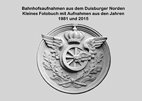 Bahnhofsaufnahmen aus dem Duisburger Norden: Kleines Fotobuch mit Aufnahmen aus den Jahren 1981 und 2015
