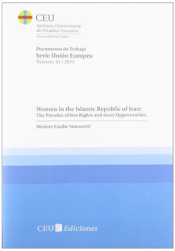 Women in the Islamic Republic of Iran: The Paradox of less Rights and more Opportunities (Documentos de trabajo del Instituto Universitario de ... CEU San Pablo. Serie Unión Europea)