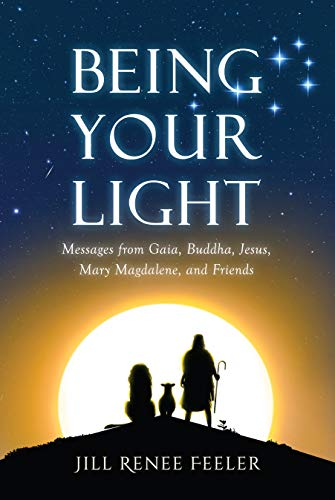 Being Your Light: Messages from Gaia, Buddha, Jesus, Mary Magdalene, and Friends (English Edition)