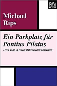 Ein Parkplatz für Pontius Pilatus: Mein Jahr in einem italienischen Städtchen