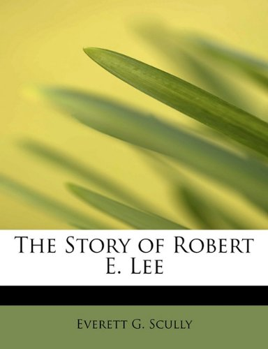 The Story of Robert E. Lee