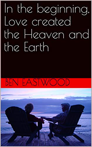 In the beginning, Love created the Heaven and the Earth (Love is god Book 1) (English Edition)