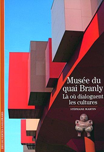 Musée du quai Branly: Là où dialoguent les cultures par Stéphane Martin